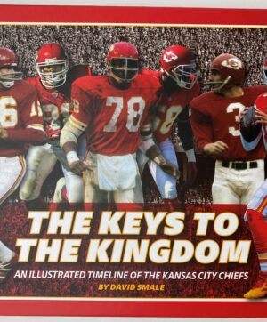 2020 Keys to the Kingdom: An Illustrated Timeline of the Kansas City Chiefs Coffee Table/Gift  Book
